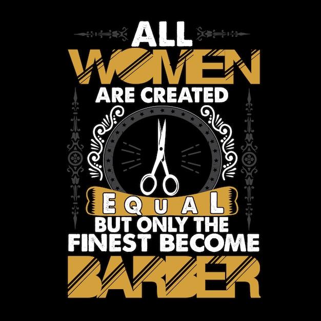 Barbeiro citação e dizendo. todas as mulheres são criadas Vetor Premium