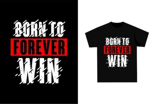 Born to forever win - camiseta gráfica para impressão Vetor Premium
