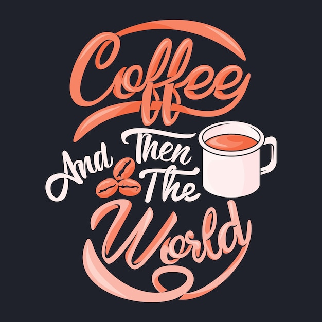 Café e depois o mundo. provérbios e citações do café. Vetor Premium