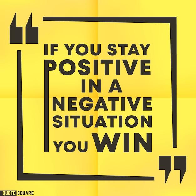 Caixa de citações inspiradoras com um slogan - se permanecer positivo em uma situação negativa, você ganha. cite o modelo quadrado motivacional. ilustração vetorial Vetor Premium