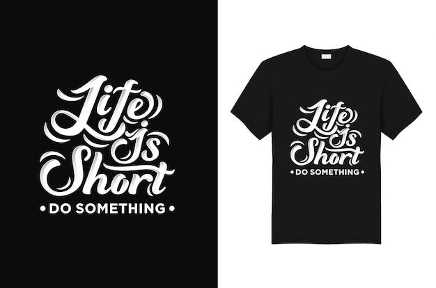486063c35da5 Camisa de tipografia t vida é curta fazer algo | Baixar vetores Premium
