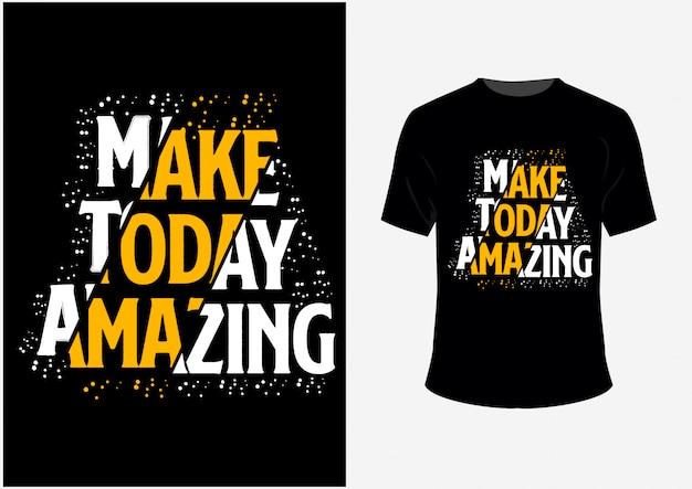 Camiseta e poster citações tipografia tornar hoje incrível Vetor Premium