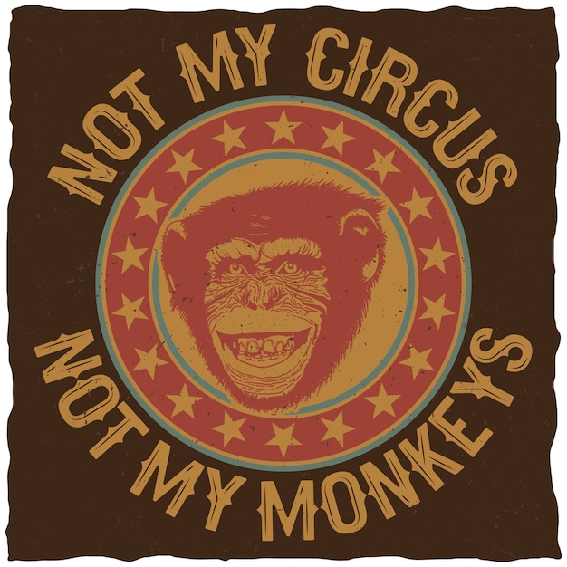 Cartaz colorido criativo com citação não é meu circo, não meus macacos para camisetas Vetor grátis