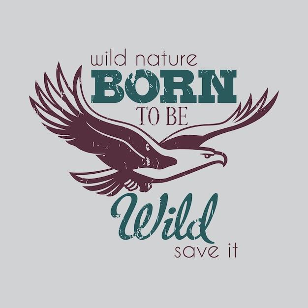 Cartaz de design criativo com águia e texto nascido para ser selvagem Vetor grátis