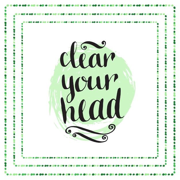 Citação de caligrafia desenhada a mão - limpe sua cabeça. vetor Vetor Premium