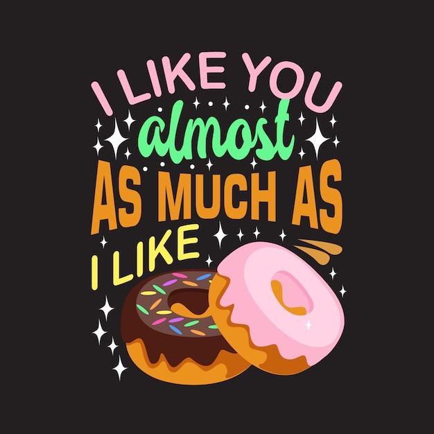 Citações dos donuts. eu gosto de você quase tanto quanto eu gosto. Vetor Premium