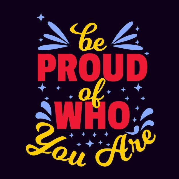 Citações motivacionais letras tipografia dizendo orgulhoso quem você é Vetor Premium