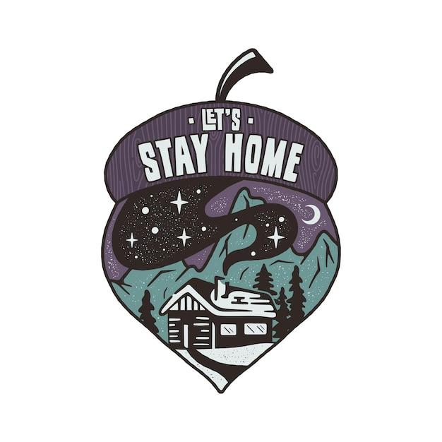 Conceito de distintivo vamos ficar em casa com uma casa na floresta e nas montanhas Vetor Premium