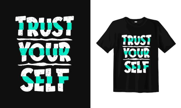 Confie em si mesmo. design de t-shirt motivacional citações Vetor Premium