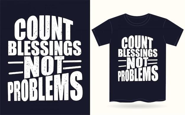 Contagem bênçãos não problemas tipografia motivacional para camiseta Vetor Premium