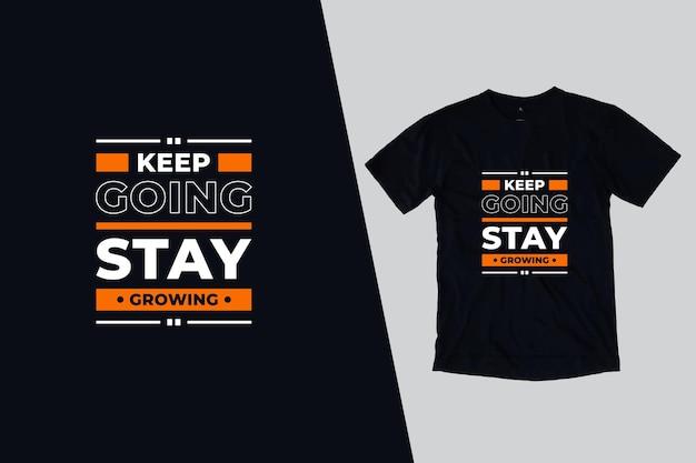 Continue, continue crescendo, design de citações de camisetas Vetor Premium