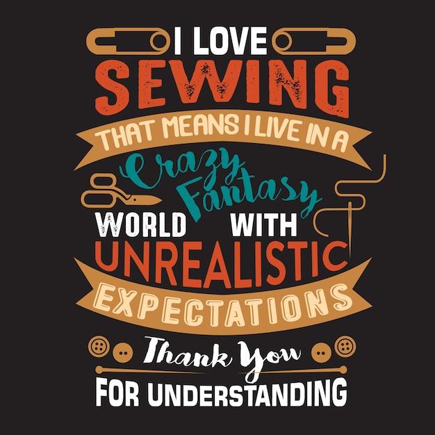 Costura citação e ditado sobre adorar costura significa que eu vivo em uma fantasia maluca Vetor Premium