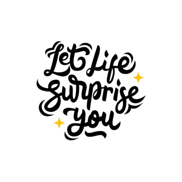 Deixe a vida surpreender você mão desenhada letras citação Vetor Premium