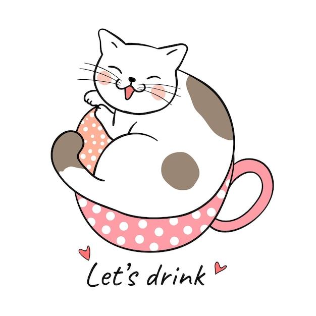 Desenhe gato bonito na xícara de beleza de chá e a palavra vamos beber Vetor Premium