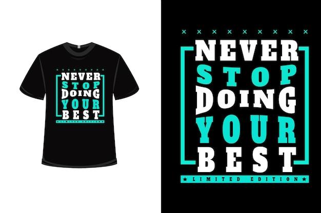 Design de camisetas com nunca pare de fazer o seu melhor em branco e tosca Vetor Premium