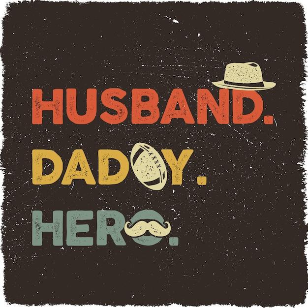 Dia dos pais com a frase - husband daddy hero Vetor Premium