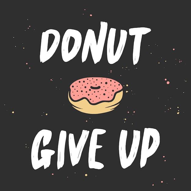 Donut desistir com donut, letras manuscritas Vetor Premium