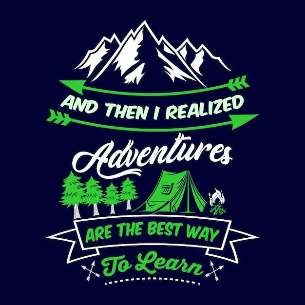 E então eu percebi que as aventuras são a melhor maneira de aprender. provérbios e citações do acampamento Vetor Premium