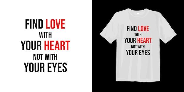 Encontre amor com seu coração, não com seus olhos. design de camiseta Vetor Premium