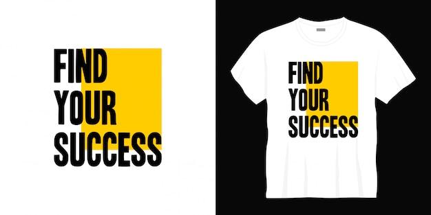 Encontre seu design de camiseta de tipografia de sucesso Vetor Premium