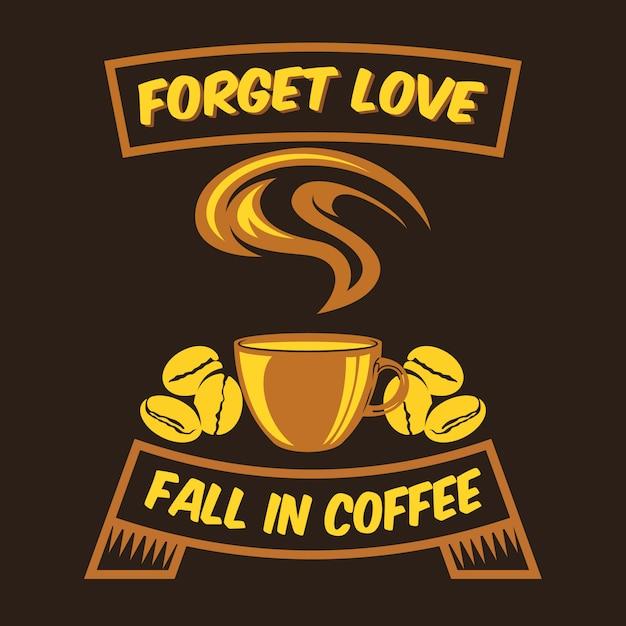 Esqueça o amor cair no café coffee sayings & quotes Vetor Premium