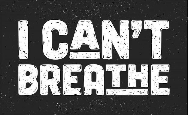 Eu não consigo respirar. mensagem de texto para ação de protesto Vetor Premium