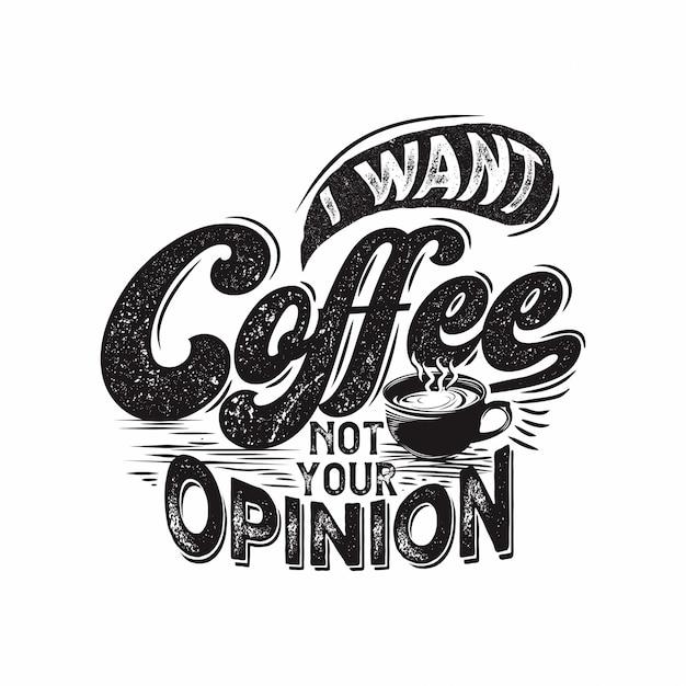 Eu quero café não é sua opinião Vetor Premium
