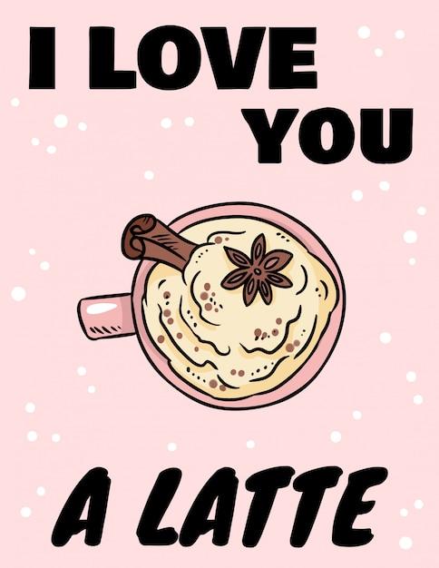 Eu te amo um latte, letras. saboroso café beber com canela e chantilly. imagem bonito dos desenhos animados Vetor Premium