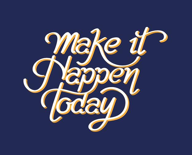 Faça acontecer hoje design de tipografia Vetor Premium