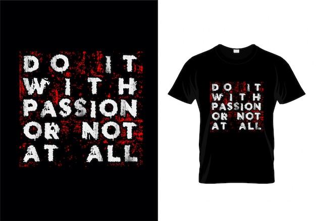 Faça-o com paixão ou não de todo tipografia t shirt design vector Vetor Premium
