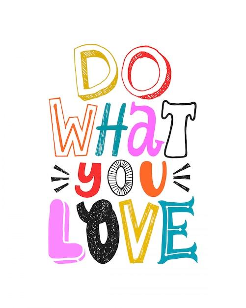 Faça o que você ama. citação colorida motivacional, rotulação de vetor. citação de tipografia feliz brilhante isolada Vetor Premium