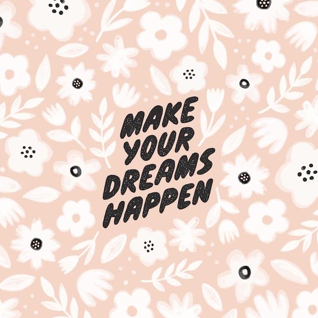Faça seus sonhos acontecerem - motivando a caligrafia moderna. Vetor Premium