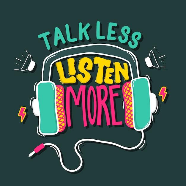 Fale menos, ouça mais. citação de letras de tipografia para design de t-shirt Vetor Premium