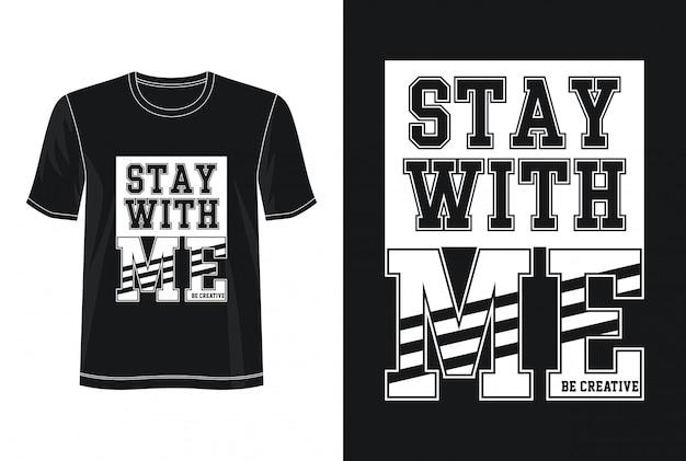 Fique comigo o design da tipografia camiseta Vetor Premium