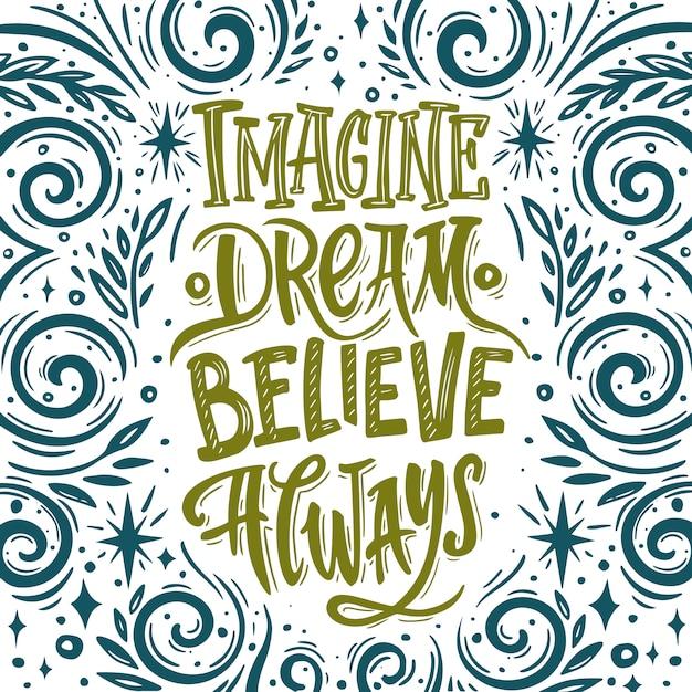 Imagine acreditar no sonho sempre. mão desenhada vector citação. ilustração inspiradora e motivadora. Vetor Premium