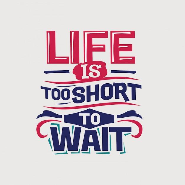 Inspiradora e citação de motivação. a vida é curta demais para esperar Vetor Premium