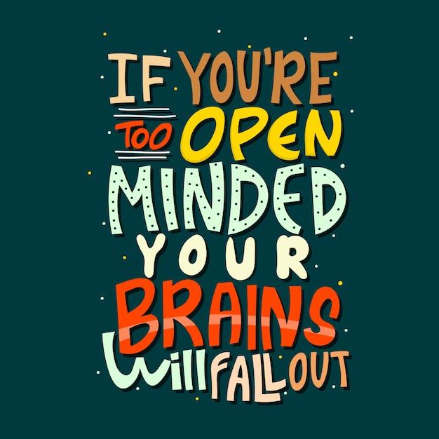 Letras de mão desenhada. se você é muito aberto, seu cérebro vai cair Vetor Premium