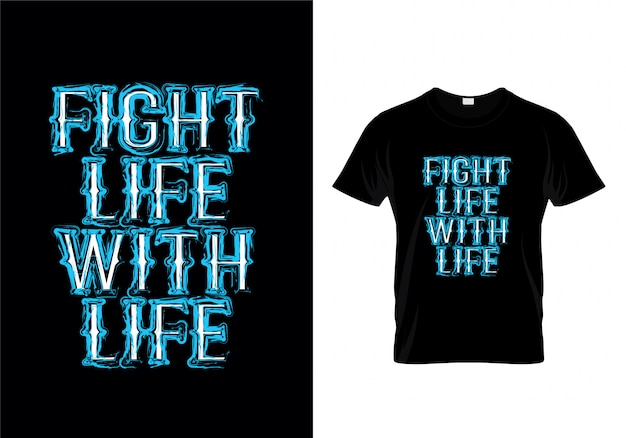 Lute a vida com design da camisa da tipografia da vida Vetor Premium
