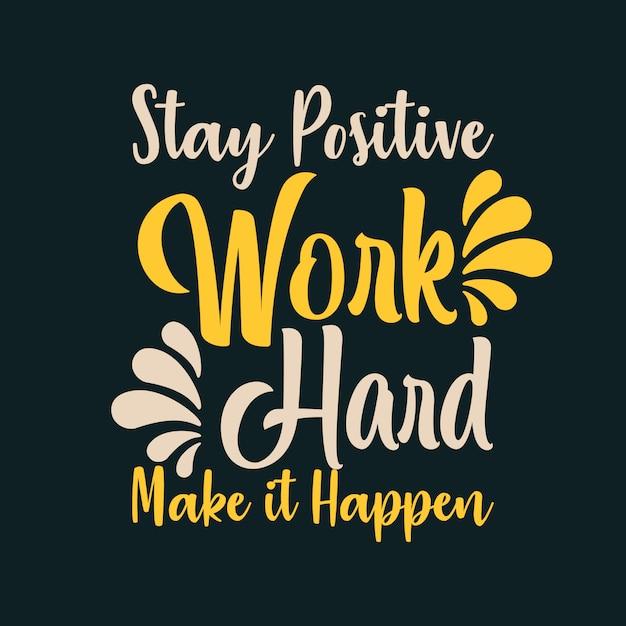 Mantenha-se positivo trabalhe duro faça acontecer Vetor Premium