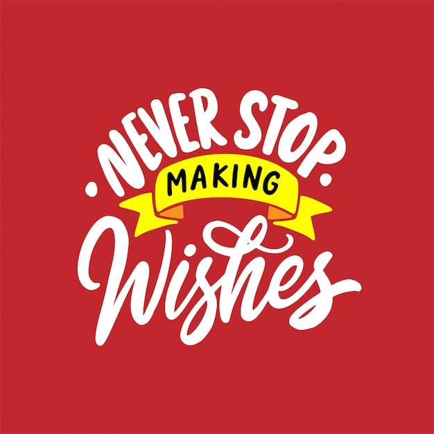 Mão desenhada lettering citações, nunca pare de fazer desejos Vetor Premium