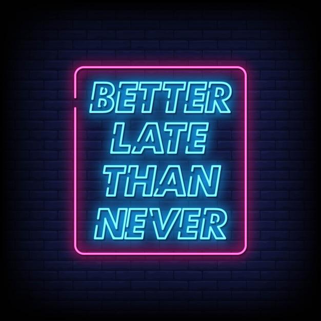 Melhor tarde do que nunca estilo de sinais de néon Vetor Premium