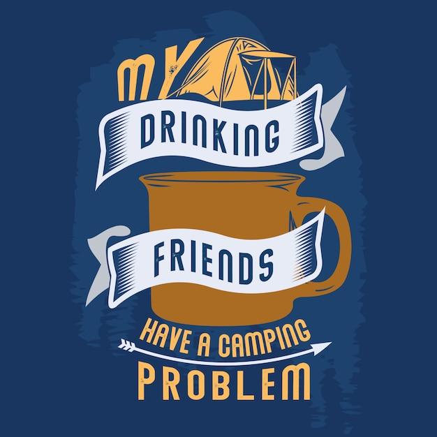 Meus amigos bebendo têm um problema de campismo Vetor Premium