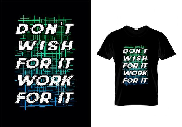 Não desejo para que trabalhe para ele tipografia t shirt design vector Vetor Premium