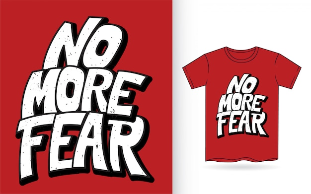 Não há mais medo mão lettering slogan para camiseta Vetor Premium