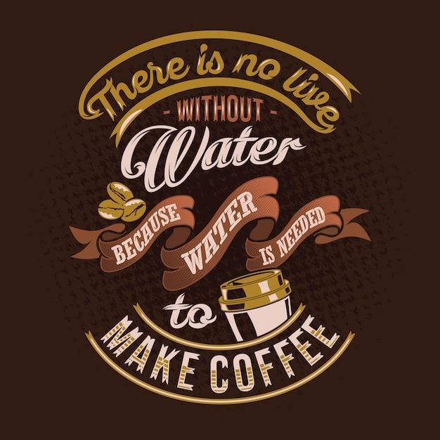 Não há viver sem água porque a água é necessária para fazer citações de café dizendo Vetor Premium