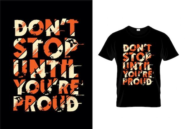 Não pare até que você seja projeto orgulhoso da camiseta Vetor Premium