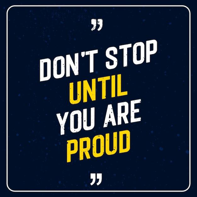 Não pare até que você tenha orgulho - motivational quote premium Vetor Premium