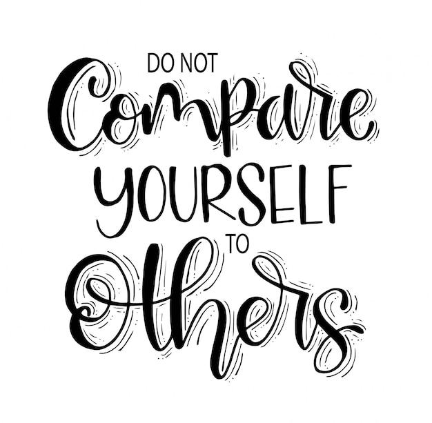 Não se compare aos outros, letras de mão, citação motivacional Vetor Premium
