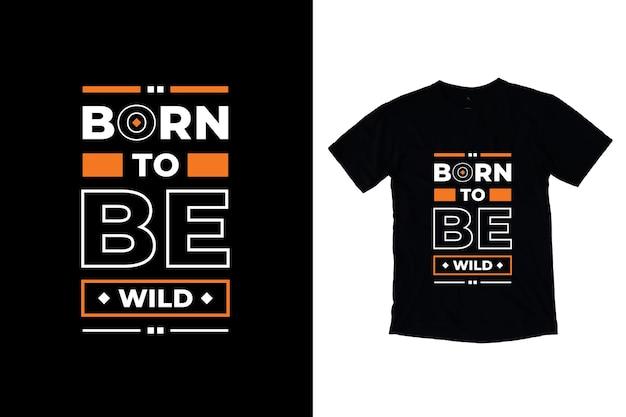 Nascido para ser selvagem com citações modernas design de camiseta Vetor Premium
