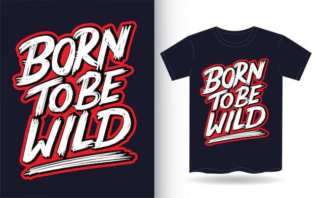 Nascido para ser selvagem mão lettering slogan para camiseta Vetor Premium